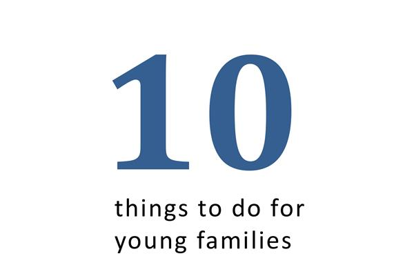 10 Things to do for young families