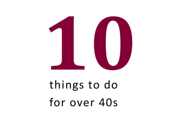 10 Things to do for over 40's