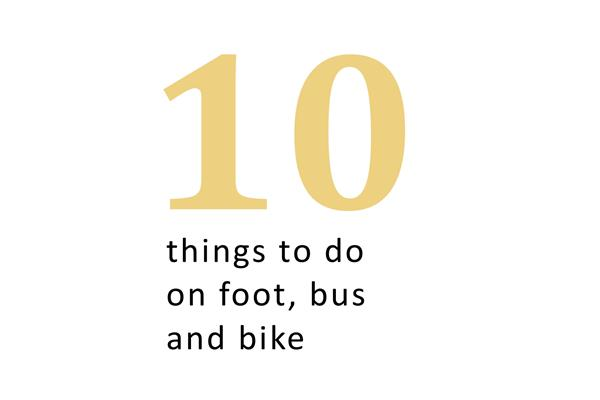 10 Things to do on foot, bus, bike